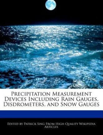 Precipitation Measurement Devices Including Rain Gauges, Disdrometers, and Snow Gauges